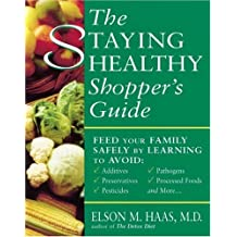 The Staying Healthy Shopper's Guide: Feed Your Family Safely