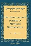 Telecharger Livres de L Intelligence D Apres La Methode Sentimentale Classic Reprint (PDF,EPUB,MOBI) gratuits en Francaise