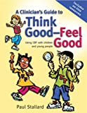 A Clinicians Guide to Think Good, Feel Good: Using CBT with Children and Young People
