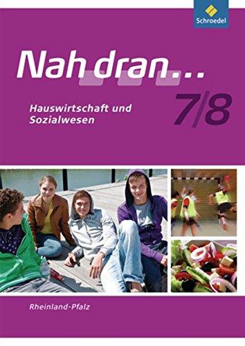 Nah dran - Ausgabe 2010 für Rheinland-Pfalz: Hauswirtschaft und Sozialwesen: Arbeitsheft 7 / 8 (Nah dran... WPF, Band 10)