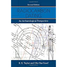 Radiocarbon Dating, Second Edition: An Archaeological Perspective by R.E. Taylor (2014-11-01)