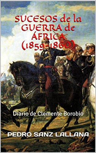 SUCESOS de la GUERRA DE ÁFRICA (1859-1860): Diario de Clemente Borobio por PEDRO SANZ LALLANA