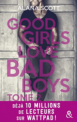 Good Girls Love Bad Boys - Tome 2 : le succès New Adult sur Wattpad enfin en papier ! (&H) par [Scott, Alana]