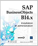 SAP BusinessObjects BI 4.x - Installation et administration
