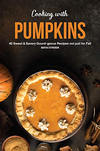 Cooking with Pumpkins: 40 Sweet & Savory Gourd-Geous Recipes Not Just for Fall (English Edition)