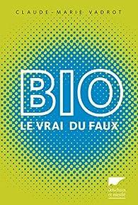 Bio : Le vrai du faux par Claude-Marie Vadrot