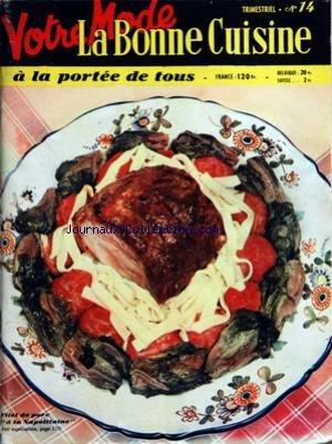 BONNE CUISINE (LA) [No 14] du 01/12/1955 - SOMMAIRE - LES RESSOURCES ALIMENTAIRES DU TRIMESTRE - L'ART DU BIEN MANGER - LA TABLE ET SES PARURES - LES MENUS SIMPLES - LES MENUS DE RECEPTIONS - LES POTAGES - LES FRUITS DE MER - LES HORS-D'OEUVRES ET LES ENTREES - LES OEUFS - LES POISSONS - LES PLATS REGIONAUX ET ETRANGERS - LES RECETTES DES GRANDS CHEFS - LA VOLAILLE - LES VIANDES ET LES ROTIS - LES LEGUMES - LA SEMOULE DE BLE DUR - LES ENTREMETS ET LES DESSERTS - LA PATISSERIE - LES FRIANDISES