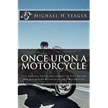 Once Upon A Motorcycle: True Divine Testimonies of Hair Raising & Gut Wrenching Experiences On A Bike (English Edition)