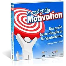 So weckst du Motivation. Das große Trainer-Handbuch für Sportschützen - Richtig coachen - Band 1