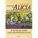 Aventuras de Alicia en el pais de las maravillas / Alice's Adventures in Wonderland: A traves del espejo y que encontro Alicia alli / Through the Looking Glass and What Alice Found There