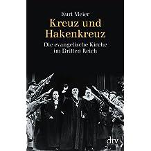 Kreuz und Hakenkreuz: Die evangelische Kirche im Dritten Reich