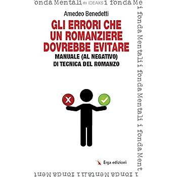 Gli Errori Che Un Romanziere Dovrebbe Evitare. Manuale (Al Negativo) Di Tecnica Del Romanzo