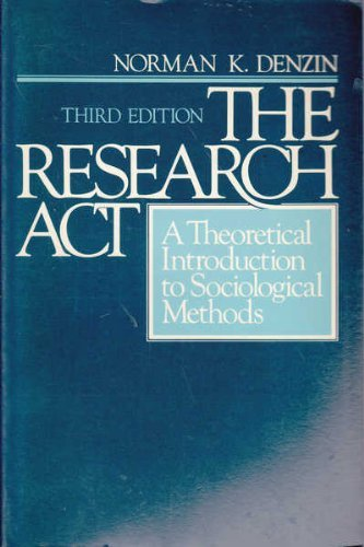 The Research Act: Theoretical Introduction to Sociological Methods by Norman K. Denzin (1988-10-01)