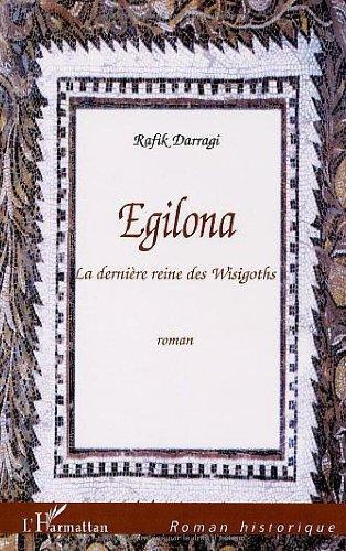 Egilona la Derniere Reine des Wisigoths