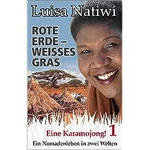 Rote Erde – weisses Gras –  Eine Karamojong! – 1: Ein Nomadenleben in zwei Welten (Rote Erde – weißes Gras)