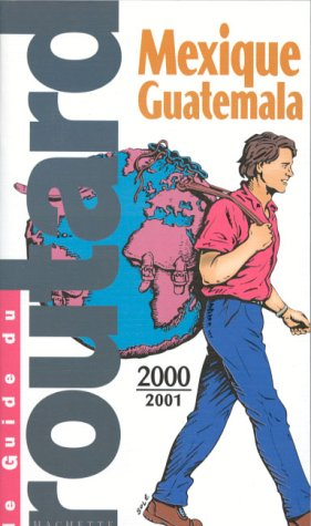MEXIQUE. BELIZE. GUATEMALA. Edition 2000-2001 par Collectif, Pierre Josse