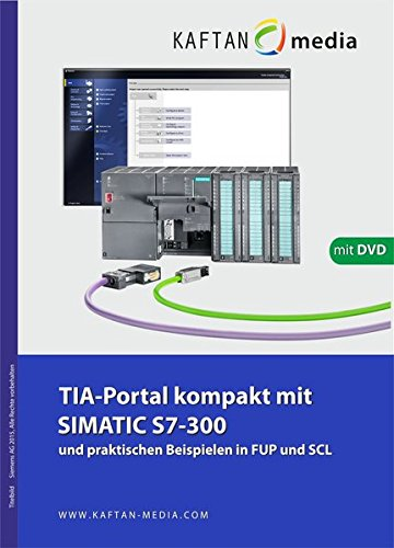 TIA-Portal kompakt mit SIMATIC S7-300 und praktischen Beispielen in FUP und SCL