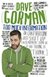 Too Much Information: Or: Can Everyone Just Shut Up for a Moment, Some of Us Are Trying to Think by Dave Gorman (2015-11-01)
