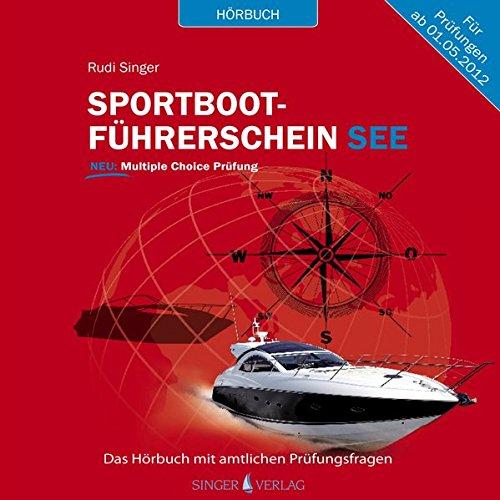 Sportbootführerschein See - Hörbuch mit amtlichen Prüfungsfragen: Für Prüfungen ab dem 01.05.2012