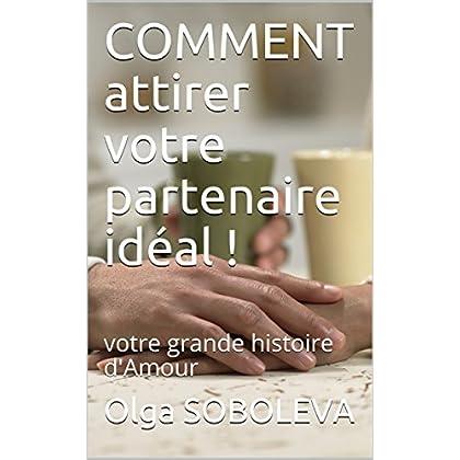 COMMENT attirer votre partenaire idéal !: Votre grande histoire d'Amour (Coach en Amour t. 1)