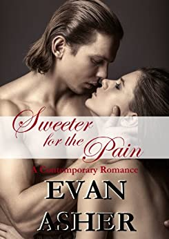 Sweeter for the Pain: A Contemporary Romance by [Asher, Evan]