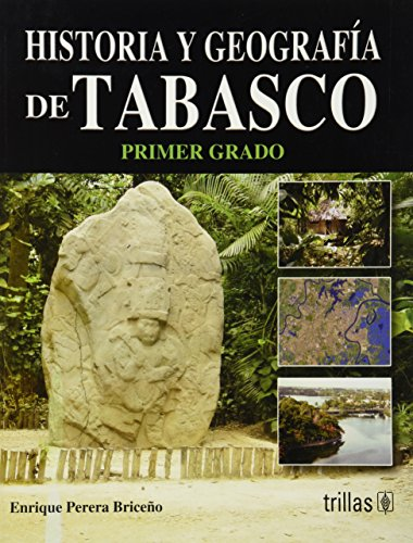 Descargar Libro Historia y geografia de Tabasco / History and geography of Tabasco: Primer Grado De Secundaria / 9th Grade High School de Enrique Perera Briceno