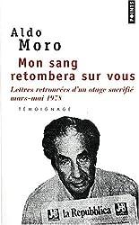 Mon sang retombera sur vous : Lettres retrouvées d'un otage sacrifié, mars-mai 1978