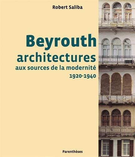 Beyrouth : Architectures aux sources de la modernité, 1920-1940 par Robert Saliba