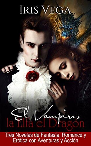 El Vampiro, la Elfa y el Dragón: Tres Novelas de Fantasía, Romance y
