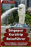 Singapur Kurztrip Reiseführer: Sehenswürdigkeiten, wichtige Hinweise, und wertvolle Tipps für ihren perfekten Kurzaufenthalt - Vivien Moelleken