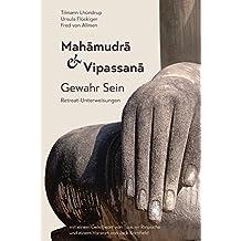 Mahamudra und Vipassana: Gewahr Sein. Retreat-Unterweisungen