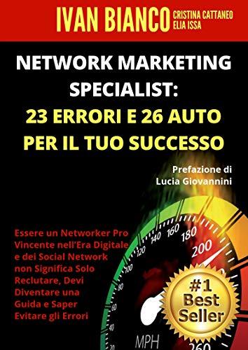 network marketing specialist:  23 errori e 26 auto  per il tuo successo: essere un networker pro vincente nell'era digitale e dei social network non significa solo reclutare, devi diventare una guida