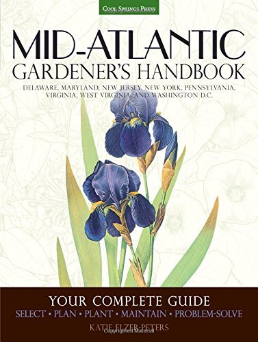 Mid-Atlantic Gardener's Handbook: Your Complete Guide: Select, Plan, Plant, Maintain, Problem-Solve - Delaware, Maryland, New Jersey, New York, Pennsylvania, Virginia, West Virginia, Washington D.C. by Katie Elzer-Peters (2016-03-01)