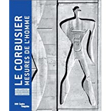 Le Corbusier - Mesures De L'Homme. Exhibition Catalogue
