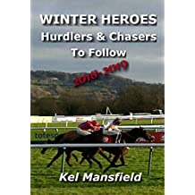 WINTER HEROES: Hurdlers & Chasers To Follow 2018-2019 (English Edition)