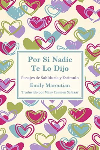 Por Si Nadie Te Lo Dijo: Pasajes de Sabiduría y Estímulo por Emily Maroutian