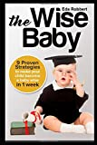 THE WISE BABY: 9 Proven Strategies To make your child become a baby wise in 1 week