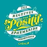 365 recettes pour être positif: EPHEMERIDE PERPETUELLE