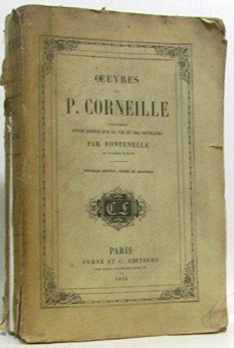 Oeuvres de P. Corneille, précédées d'une notice sur sa vie et ses ouvrages par Fontenelle