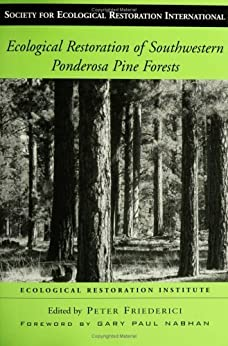 Ecological Restoration of Southwestern Ponderosa Pine Forests (The Science and Practice of Ecological Restoration Series) von [Friederici, Peter]