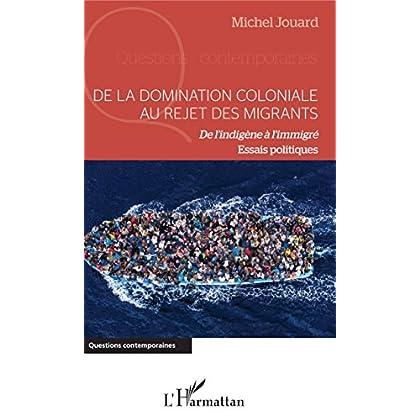 De la domination coloniale au rejet des migrants: De l'indigène à l'immigré - Essais politiques (Questions contemporaines)