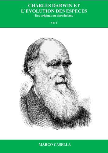 Charles Darwin et l'évolution des espèces: Des origines au darwinisme par Marco Casella