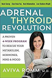 [(The Adrenal Thyroid Revolution : A Proven 4-Week Program to Rescue Your Metabolism, Hormones, Mind & Mood)] [Author: Aviva Jill Romm] published on (March, 2017)