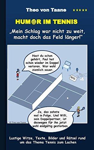 Humor im Tennis Mein Schlag war nicht zu weit, macht doch das Feld länger!: Lustige Witze, Texte, Bilder und Rätsel rund um das Thema Tennis zum Lachen