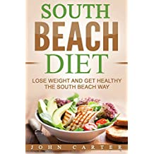 South Beach Diet: Lose Weight and Get Healthy the South Beach Way