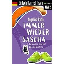 Einfach Deutsch lesen: Immer wieder Sascha - Kurzgeschichten - Niveau: leicht - With English vocabulary list (German Edition)