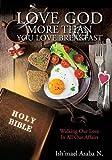 Love God More Than You Love Breakfast by Ish'mael Asaba N. (2016-01-27)