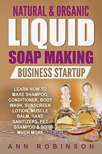 natural-organic-liquid-soap-making-business-startup-learn-how-to-make-shampoo-conditioner-body-wash-