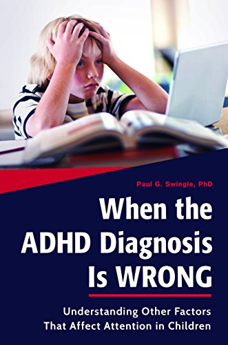When the ADHD Diagnosis is Wrong: Understanding Other Factors That Affect Attention in Children