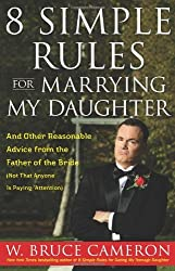 8 Simple Rules for Marrying My Daughter: And Other Reasonable Advice from the Father of the Bride (Not that Anyone is Paying Attention) by W. Bruce Cameron (2008-04-08)